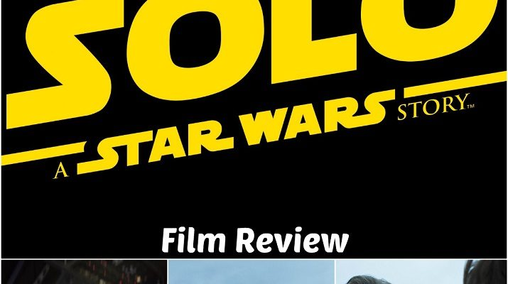 SOLO Movie Review – SOLO: A Star Wars Story