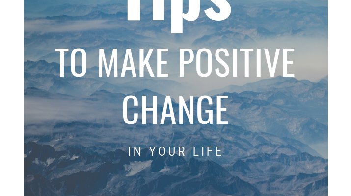 Tips to Make Positive Change in Your Life